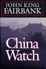 China Watch - John King Fairbank