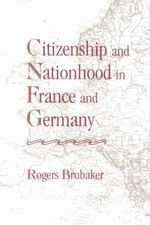 Citizenship and Nationhood in France and Germany - Rogers Brubaker