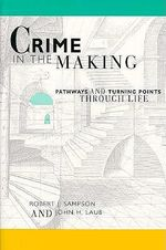 Crime in the Making : Pathways and Turning Points Through Life - Robert J. Sampson