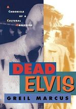 Dead Elvis : A Chronicle of a Cultural Obsession - Greil Marcus