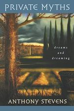Private Myths : Dreams and Dreaming - Anthony Stevens