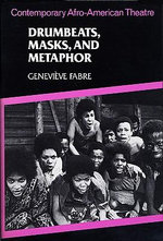 Drumbeats, Masks and Metaphors : Contemporary Afro-American Theatre - Genevieve Fabre