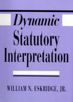 Dynamic Statutory Interpretation : History, Holocaust, and the David Irving Trial - William N. Eskridge