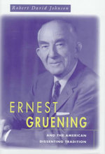 Ernest Gruening and the American Dissenting Tradition : Harvard Historical Studies - Robert David Johnson