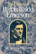 The Essays of Ralph Waldo Emerson : Belknap Press - Ralph Waldo Emerson