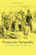 Progressive Inequality : Rich and Poor in New York, 1890-1920 - David N. Huyssen