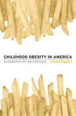 Childhood Obesity in America : Biography of an Epidemic - Laura Dawes