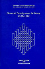 Financial Development in Korea, 1945-78 : Harvard East Asian Monographs - David C. Cole