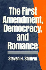 The First Amendment, Democracy and Romance : June 1989-January 1993 - Steven H. Shiffrin