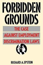 Forbidden Grounds : Case Against Employment Discrimination Laws - Richard A. Epstein