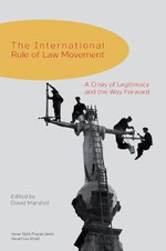 The International Rule of Law Movement : A Crisis of Legitimacy and the Way Forward - David Marshall