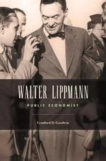 Walter Lippmann : Public Economist - Craufurd D. Goodwin
