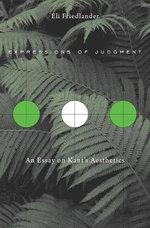 Expressions of Judgment : An Essay on Kant's Aesthetics - Eli Friedlander