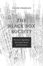 The Black Box Society : The Secret Algorithms That Control Money and Information - Frank Pasquale