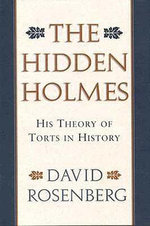 The Hidden Holmes : His Theory of Torts in History - David Rosenberg