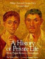 A History of Private Life : From Pagan Rome to Byzantium v. 1