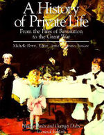 A History of Private Life : From the Fires of Revolution to the Great War v. 4