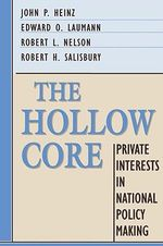 The Hollow Core : Private Interests in National Policy Making - John P. Heinz