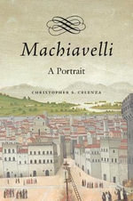 Machiavelli : A Portrait - Christopher Celenza