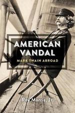 American Vandal : Mark Twain Abroad - Roy Morris