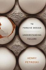 To Forgive Design : Understanding Failure - Henry Petroski