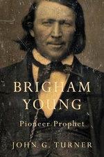 Brigham Young : Pioneer Prophet - John G. Turner