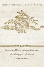 Immanuel Kant's Groundwork for the Metaphysics of Morals> : A Commentary - Dieter Schonecker