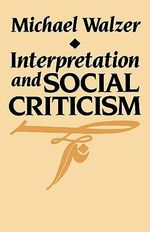 Interpretation and Social Criticism : Speeches at the Trial of Louis XVI - Michael Walzer