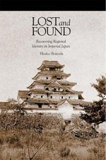 Lost and Found : Recovering Regional Identity in Imperial Japan - Hiraku Shimoda