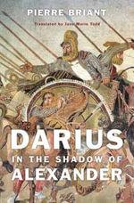 Darius in the Shadow of Alexander - Pierre Briant