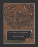 Picturing the True Form : Harvard East Asian Monographs (Paperback) - Shih-shan Susan Huang