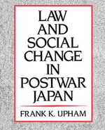 Law and Social Change in Postwar Japan - Frank K. Upham