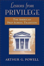 Lessons from Privilege : The American Prep School Tradition - Arthur G. Powell
