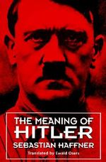 The Meaning of Hitler : Life & Times - Paul Haffner
