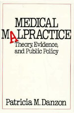 Medical Malpractice : Theory, Evidence and Public Policy - Patricia M. Danzon