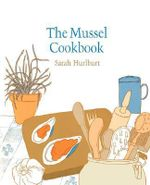The Mussel Cookbook - Sarah Hurlburt