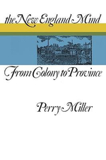 The New England Mind : From Colony to Province - Perry Miller
