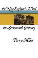 The New England Mind : The Seventeenth Century - Perry Miller