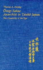Osugi Sakae : Anarchist in Taisho Japan - Thomas A. Stanley