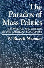 The Paradox of Mass Politics : Knowledge and Opinion in the American Electorate - W.Russell Neuman