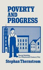 Poverty and Progress : Social Mobility in a Nineteenth Century City - Stephan Thernstrom
