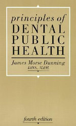 Principles of Dental Public Health : Fourth Edition - James Morse Dunning