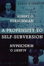 A Propensity to Self-subversion - Albert O. Hirschman