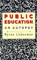 Public Education : An Autopsy - Myron Lieberman