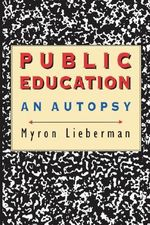Public Education : An Autopsy - M. Lieberman