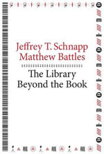 The Library Beyond the Book - Jeffrey T. Schnapp