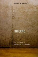 Inferno : An Anatomy of American Punishment - Robert A. Ferguson
