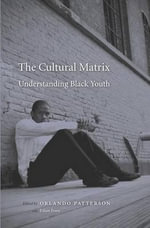 The Cultural Matrix : Understanding Black Youth - Orlando Patterson