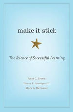 Make it Stick : The Science of Successful Learning - Peter C. Brown