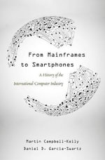 From Mainframes to Smartphones : Critical Issues in Business History - Martin Campbell-Kelly